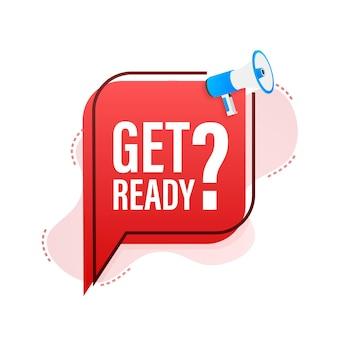 Megaphone with get ready. megaphone banner. web design. vector stock illustration.