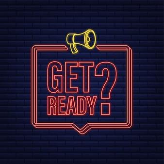 Megaphone with get ready. megaphone neon banner. web design. vector stock illustration.