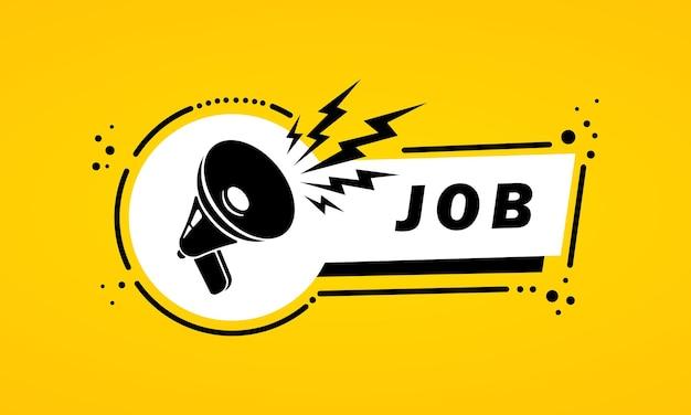 Мегафон с баннером пузыря речи работы. слоган о работе. громкоговоритель. этикетка для бизнеса, маркетинга и рекламы. вектор на изолированном фоне. eps 10