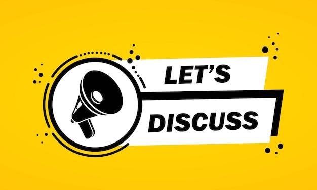 Let이 있는 확성기는 말풍선 배너에 대해 논의합니다. 확성기. 비즈니스, 마케팅 및 광고용 레이블입니다. 격리 된 배경에 벡터입니다. eps 10.