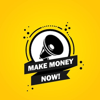 Megaphone with make money now speech bubble banner. loudspeaker. label for business, marketing and advertising. vector on isolated background. eps 10.