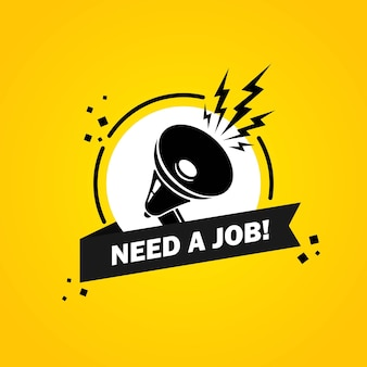 Megaphone with need a job speech bubble banner. loudspeaker. label for business, marketing and advertising. vector on isolated background. eps 10.