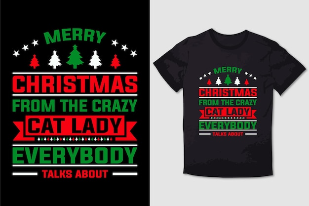 Merry christmas from the crazy cat lady everybody talks a typography t shirt design