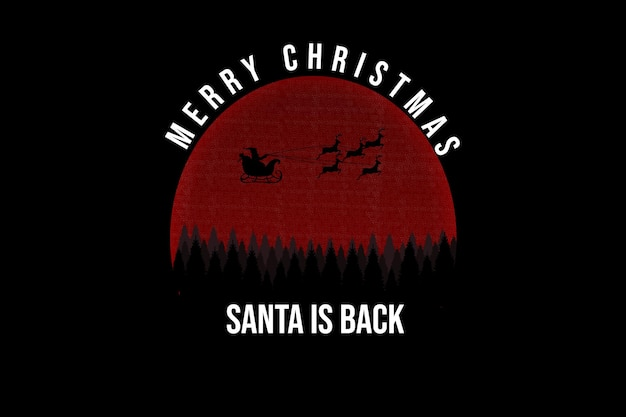 Merry christmas santa is back color red and black