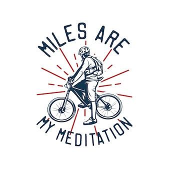 Mile are my meditation, quote slogan bicycle t shirt design poster illustration