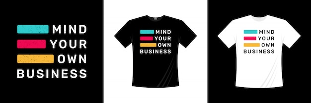 Mind your own business typography t-shirt design