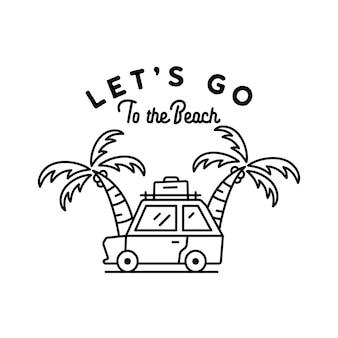 여름 휴가 및 모험 개념 로고 및 티셔츠 디자인을 위한 lets go to beach 비문이 있는 자동차 및 열대 야자수의 미니멀한 개요 벡터 그림