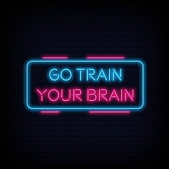 Modern quote go train your brain neon sign text