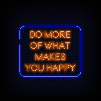 Modern quote do more of what makes you happy neon sign text