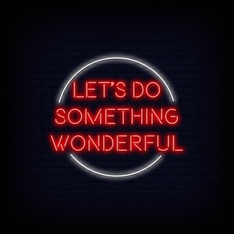 Modern quote motivation lets do something wonderful neon sign text vector