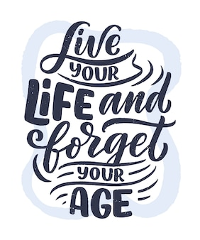 Modern and stylish hand drawn lettering slogan. quote about old age. motivational calligraphy poster, typography print. vintage slogan.