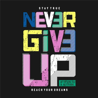 Modern typography vector quote never give up for t shirt print