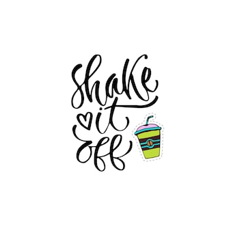 Modern vector lettering. inspirational hand lettered quote for wall poster. printable calligraphy phrase. t-shirt print design. shake it off