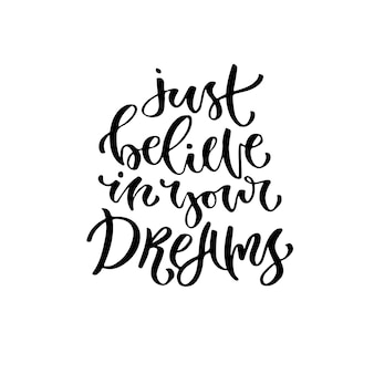 Modern vector lettering. Printable calligraphy phrase. Just believe in your dreams