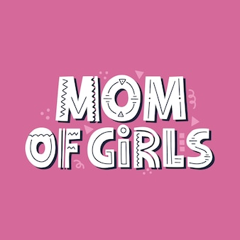 Mom of girls quote. hand drawn vector lettering in pink for card, t shirt.