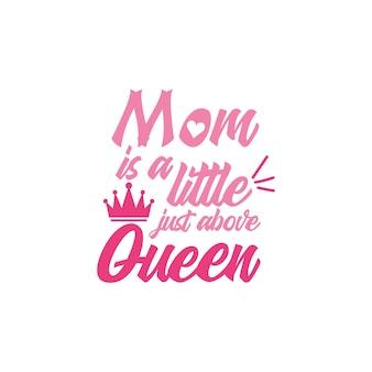 ママは女王の引用レタリングの少し上です
