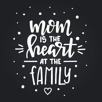 엄마는 가족의 마음입니다. 손으로 그린 된 타이 포 그래피 포스터입니다. 개념적 필기 구 가정 및 가족, 손으로 글자 붓글씨 디자인. 문자 쓰기.