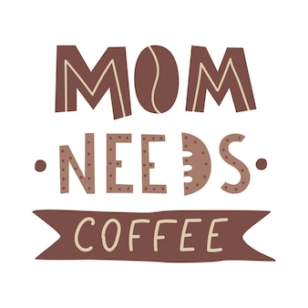 Mom needs coffee hand drawn modern typography vector illustration isolated on white background