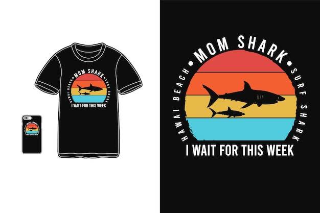 Mom shark i wait for this week typography on t-shirt merchandise and mobile