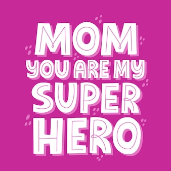 Mom you are my superhero quote. hand drawn vector lettering for banner, t shirt, card.