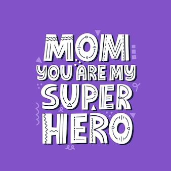 엄마 당신은 나의 슈퍼히어로 인용구입니다. 배너, 티셔츠, 카드에 대한 손으로 그린 벡터 레터링.