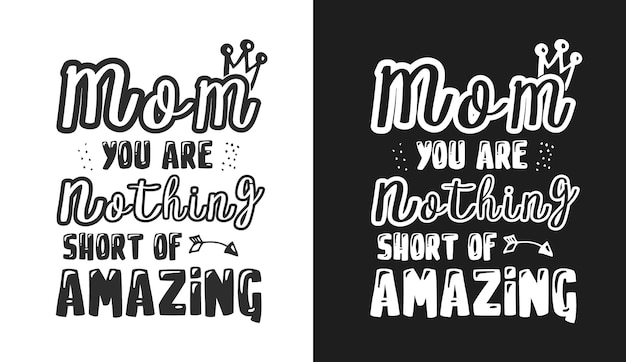 Mom you are nothing short of amazing typography quotes tshirt and merchandise