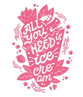 Monochrome illustration with ice cream lettering   - all you need is ice cream.