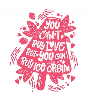 Monochrome illustration with ice cream lettering for decoration design - you can't buy love but you can buy ice cream.