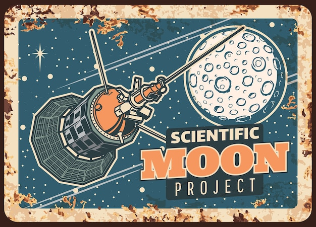 Moon scientific project  rusty metal plate. satellite research lunar orbit vintage rust tin sign. sputnik orbiting moon, cosmic investigation mission. cosmos outer space exploration retro poster