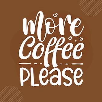 Еще кофе, пожалуйста дизайн цитат кофе premium векторы