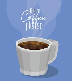 Больше кофе, пожалуйста, с дизайном кружки напитка с кофеином и напитками.