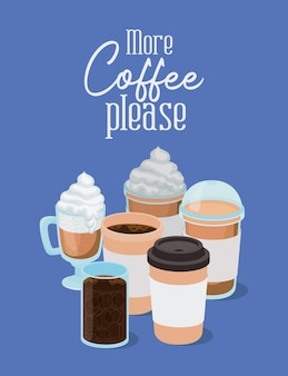 Больше кофе, пожалуйста, с дизайном кружки напитка кофеином на завтрак и тему напитков.