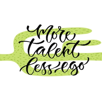 More talent less ego. vector inspirational calligraphy. modern hand-lettered print and t-shirt design.