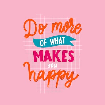 Do more of what makes you happy  lettering motivate inscription.