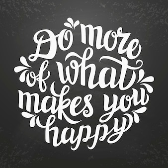 Do more of what makes you happy lettering