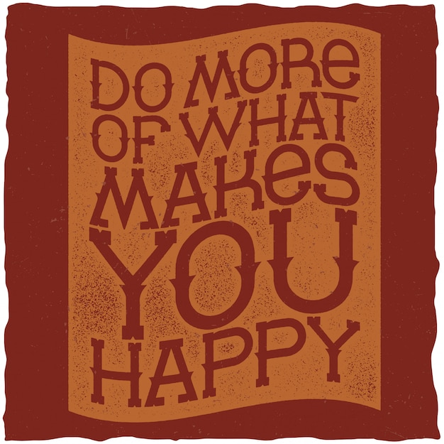 Do more of what makes you happy motivational poster