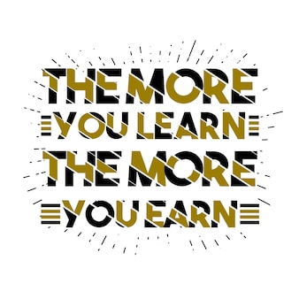 The more you learn the more you earn lettering
