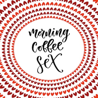Morning coffee sex. modern hand lettering. brush pen calligraphy for poster or card