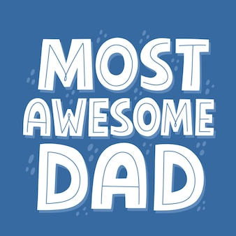 Most awesome dad quote. hand drawn vector lettering for t shirt, poster, cup, card. happy father's day concept