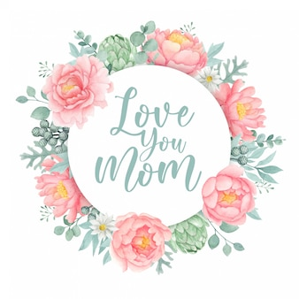 Mother's day greeting card template with watercolor peony flower frame and love you mom quote