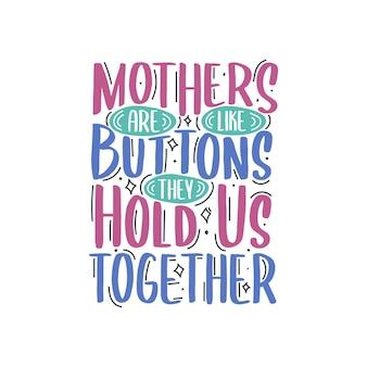 母はボタンのようなものです、彼らは私たちを一緒に保持します、母の日は手レタリングデザインを引用します