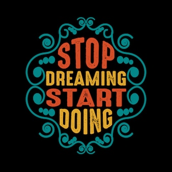 Motivation quote stop dreaming start doing