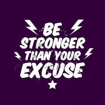 Motivation quotes be stronger than your excuse typography
