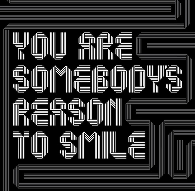 Motivational design poster with words you are somebody's reason to smile