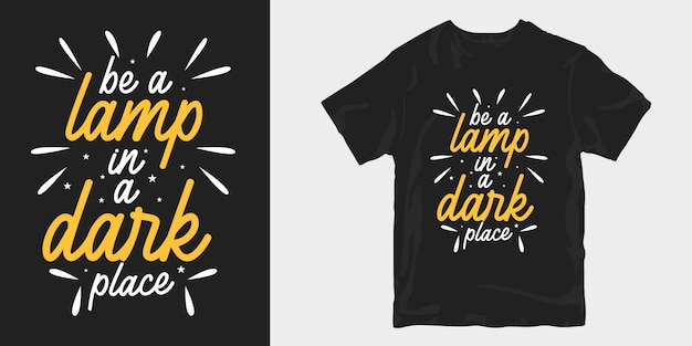 동기 부여 영감 따옴표 t 셔츠 디자인. 어두운 곳에서 램프가 되십시오