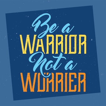 Motivational lettering: be a warrior not a worrier. inspirational quote design.