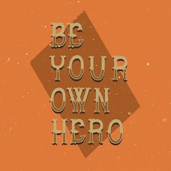 Lettere motivazionali: sii il tuo eroe. design di citazione ispiratrice.