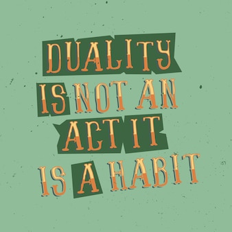 Motivational lettering: duality is not an act, it is habit. inspirational quote design.