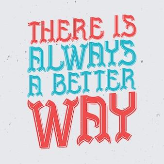 동기 부여 글자 : 항상 더 나은 방법이 있습니다. 감동적인 견적 디자인.