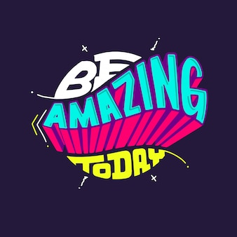 Motivational quote, be amazing today,  handmade typography